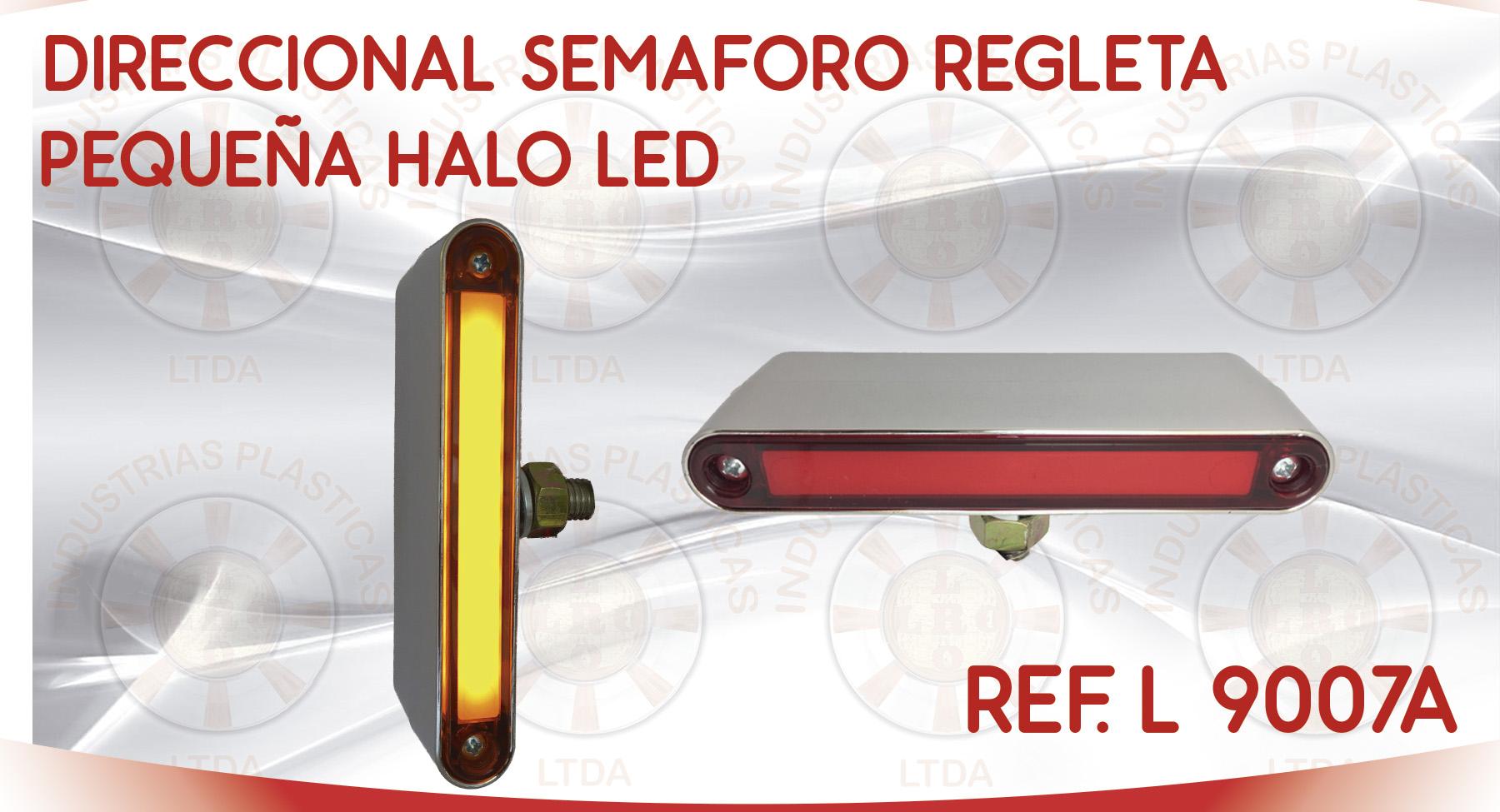 L 9007A DIRECCIONAL SEMAFORO REGLETA PEQUEÑA HALO LED