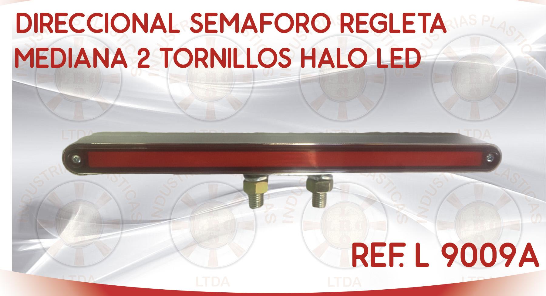 L 9009A DIRECCIONAL SEMAFORO REGLETA MEDIANA 2 TORNILLOS HALO LED